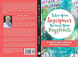 When Your Superpower Becomes Your Kryptonite: A map to help us find the treasure in ourselves by [Hewitt, Tracey A]