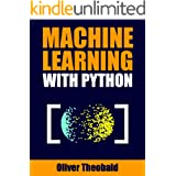 Machine Learning with Python: A Practical Beginners' Guide (Machine Learning From Scratch Book 2)