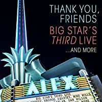 Thank You, Friends: Big Star's Third Live...And More (2CD+Blu-Ray)
