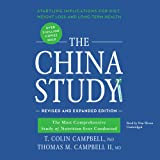 The China Study, Revised and Expanded Edition: The Most Comprehensive Study of Nutrition Ever Conducted and the Startling Imp