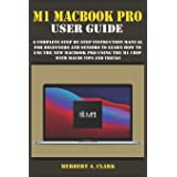 M1 Macbook Pro User Guide: A Complete Step By Step Instruction Manual for Beginners and Seniors to Learn How to Use the New M
