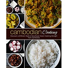 Cambodian Cooking: Discover a Different Style of Southeast Asian Cooking Straight from Cambodia (2nd Edition)