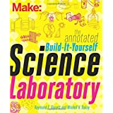 The Annotated Build-It-Yourself Science Laboratory: Build Over 200 Pieces of Science Equipment! (Make: Technology on Your Tim