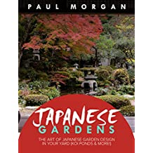 Japanese Gardens (2nd Edition): The Art of Japanese Garden Design In Your Yard (Koi Ponds & More!)