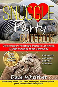 [Wheitner, Dave, Baker, Amy]のThe Snuggle Party Guidebook: Create Deeper Friendships, Decrease Loneliness, & Enjoy Nurturing Touch Community (English Edition)