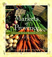 Markets of Provence: A Culinary Tour of Southen France