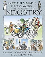 In the Age of Industry (How They Made Things Work)