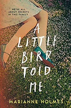 A Little Bird Told Me: a twisty yet tender debut about family, secrets, and the lies we tell ourselves by [Holmes, Marianne]