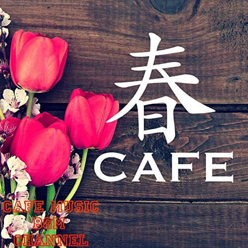 春CAFE ~Relaxing Cafe Music~