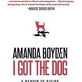 I Got the Dog: A Memoir of Rising