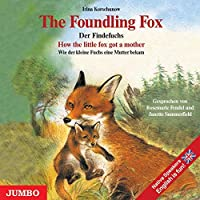 The Foundling Fox / Der Findefuchs. CD: Wie der kleine Fuchs eine Mutter bekam