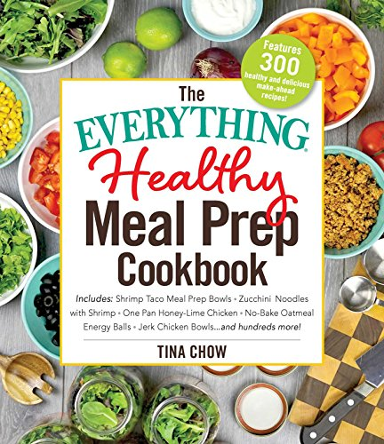 The Everything Healthy Meal Prep Cookbook: Includes: Shrimp Taco Meal Prep Bowls * Zucchini Noodles with Shrimp * One Pan Honey-Lime Chicken * No-Bake ... more! (Everything®) (English Edition)