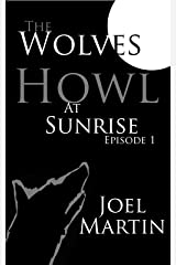 The Wolves Howl at Sunrise: Episode 1 Kindle Edition