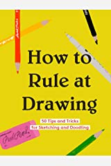 How to Rule at Drawing: 50 Tips and Tricks for Sketching and Doodling Kindle Edition