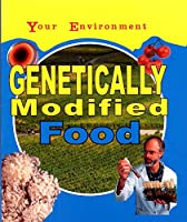 Your Environment: Genetically Modified Food