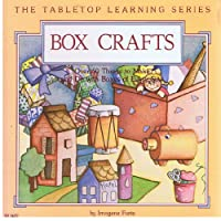 Box Crafts over 50 Things to Make and Do With Boxes of Every Size (The Tabletop Learning Series)