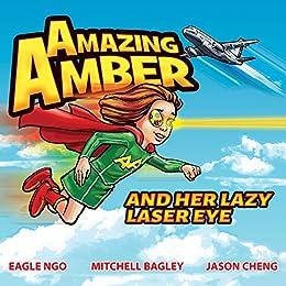 Amazing Amber And Her Lazy Laser Eye by [Ngo, Eagle, Bagley, Mitchell, Cheng, Jason]
