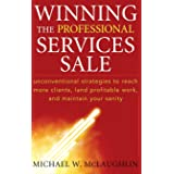 Winning the Professional Services Sale: Unconventional Strategies to Reach More Clients, Land Profitable Work, and Maintain Y