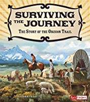 Surviving the Journey: The Story of the Oregon Trail (Adventures on the American Frontier)