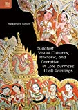 Buddhist Visual Cultures, Rhetoric, and Narrative in Late Burmese Wall Paintings (English Edition) 画像