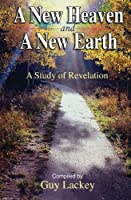 A New Heaven and a New Earth: A Study of Revelation