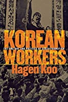 Korean Workers: The Culture and Politics of Class Formation by Hagen Koo(2001-11-15)