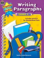 Writing Paragraphs Grade 6: Writing Paragraphs Grade 6 (Practice Makes Perfect (Teacher Created Materials))