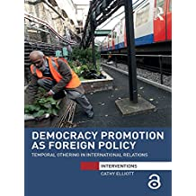 Democracy Promotion as Foreign Policy: Temporal Othering in International Relations (Interventions)