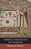 Temple Theology: An Introduction by Margaret Barker(2017-09-01)