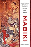 Mabiki: Infanticide and Population Growth in Eastern Japan, 1660-1950 (Asia: Local Studies/ Global Themes)