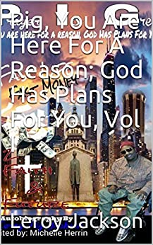 Pig, You Are Here For A Reason; God Has Plans For You, Vol I by [Jackson, Leroy, Herrin, Michelle]