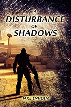 A Disturbance of Shadows (The Silence Wars Book 1) by [Enholm, Jake]