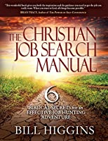The Christian Job Search Manual: Second Edition; 6 Biblical Secrets for an Effective Job Hunting Adventure