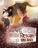 Scarlett the Cat to the Rescue: Fire Hero (Animal Heroes)