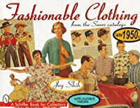Fashionable Clothing from the Sears Catalogs: Late 1950s (A Schiffer Book for Collectors)