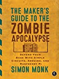 The Maker's Guide to the Zombie Apocalypse: Defend Your Base with Simple Circuits, Arduino, and Raspberry Pi (English Edition)