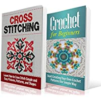 Cross Stitching and Crochet for Beginners: Learn How to Cross Stitch and Crochet the Quick and Simple Way: Cross Stitching: Cross Stitching and Crochet Crafts Hobbies and Home) (English Edition)