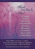 Heal Your Back Now, a Complete System for Back Health using Emotional Awareness, Affirmations, and Kundalini Yoga as