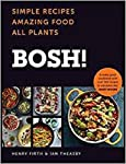 BOSH!: Simple Recipes. Amazing Food. All Plants. the Highest-Selling Vegan Cookery Book of the Year