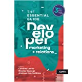Developer Marketing and Relations: The Essential Guide