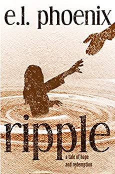 Ripple: A Tale of Hope and Redemption (Phoebe Thompson Stories Book 1) by [Phoenix, E.L.]