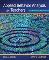 Applied Behavior Analysis for Teachers (9th Edition) by Paul A. Alberto Anne C. Troutman(2012-02-18)