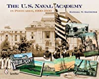 The U. S. Naval Academy: In Postcards, 1900 - 1930
