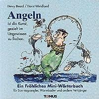 Angeln - Mini. Ein froehliches Mini - Woerterbuch: Fuer Sonntagsangler, Wurmbader und andere Petrijuenger