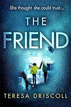 The Friend: An emotional psychological thriller with a twist by [Driscoll, Teresa]