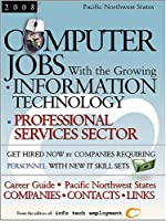 Computer Jobs With the Growing Information Technology Prefessional Services Sector 2008: Northwestern States (Computer Jobs with the Growing Info: Pacific Northwest States)