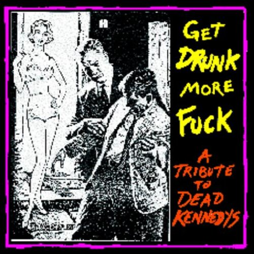 Get Drunk More Fuck -Tribute To Dead Kennedys-