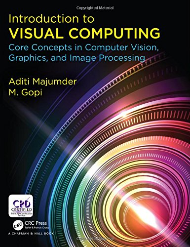 Download Introduction to Visual Computing: Core Concepts in Computer Vision, Graphics, and Image Processing (Tayl01) 1482244918