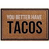 PZZ Funy Text Doormat You Better Have Tacos Doormat Non Slip Indoor Outdoor Entry Rugs Easy Clean