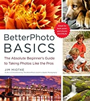 BetterPhoto Basics: The Absolute Beginner's Guide to Taking Photos Like a Pro by Jim Miotke(2010-04-27)